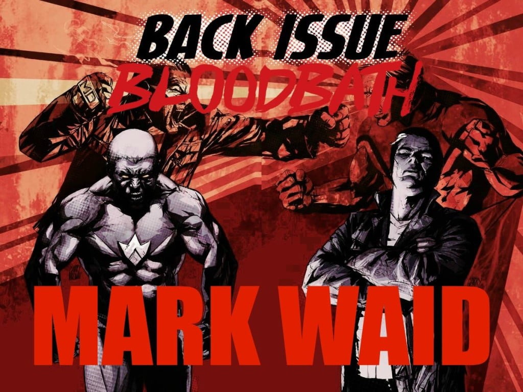 Irredeemable & Incorruptible are two of the best comics created by Mark Waid. We talk about them and more on an ALL NEW Bloodbath.