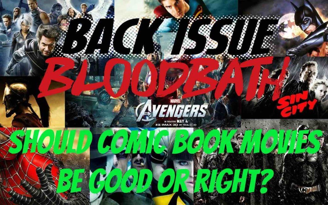 "Back Issue Bloodbath Episode 67: Should Comic Book Movies be ""Good"" or ""Right""?"
