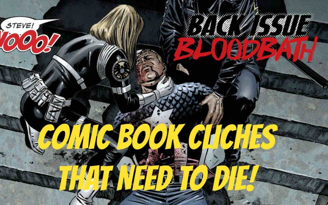 Back Issue Bloodbath Episode 71: Comic Book Cliches that NEED to DIE!