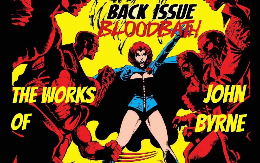 Back Issue Bloodbath Episode 74: The Works of John Byrne