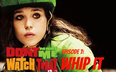 Don't Make Me Watch That Episode 6: Whip It