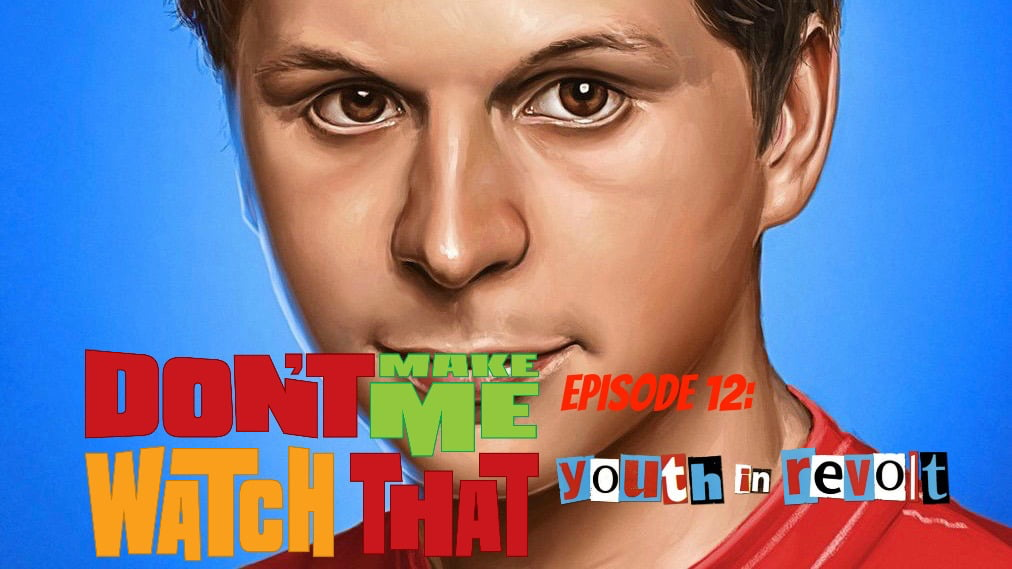 Don't Make Me Watch That Episode 12: Youth in Revolt