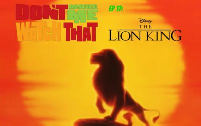 Don't Make Me Watch That Episode 17: The Lion King