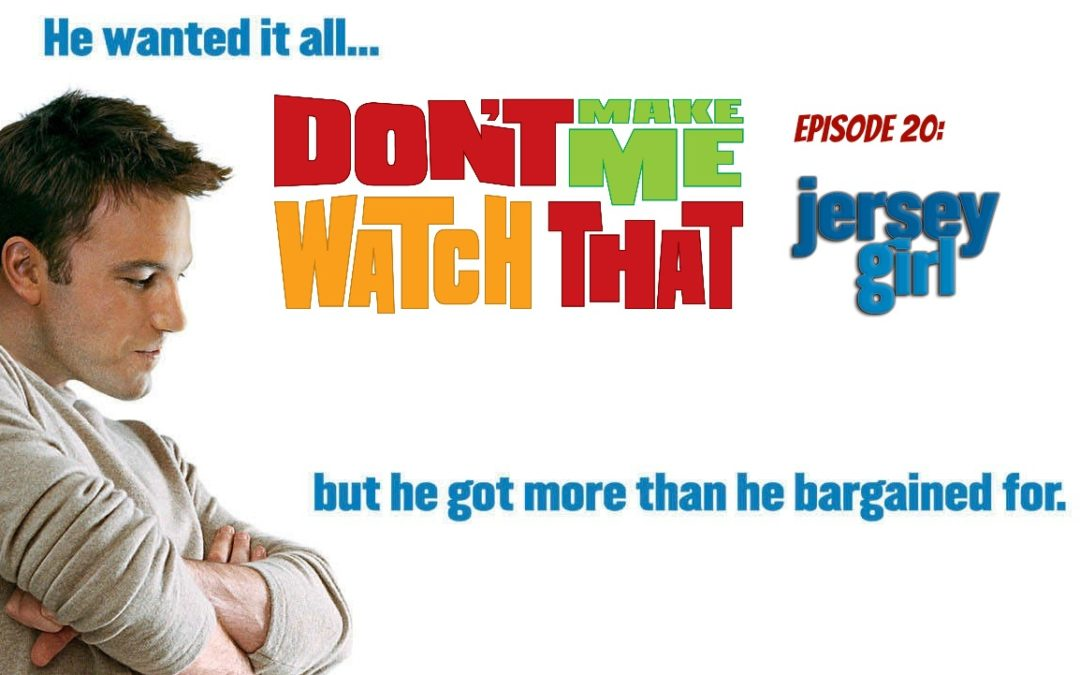 Don't Make Me Watch That Episode 20: Jersey Girl