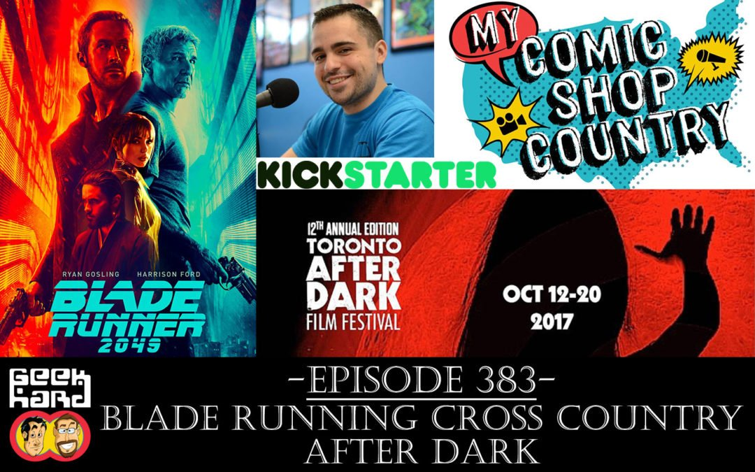 Geek Hard: Episode 383 – Blade Running Cross Country After Dark