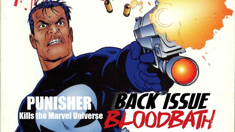 Back Issue Bloodbath Episode 108: Punisher Kills the Marvel Universe