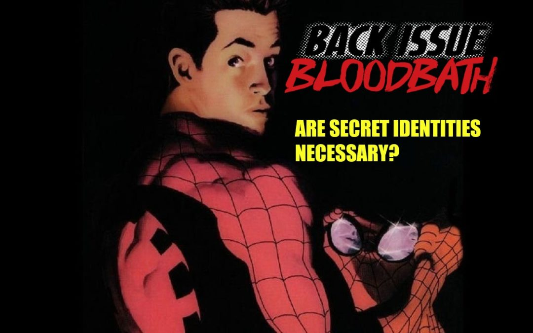Back Issue Bloodbath Episode 111: Is A Secret Identity Necessary?