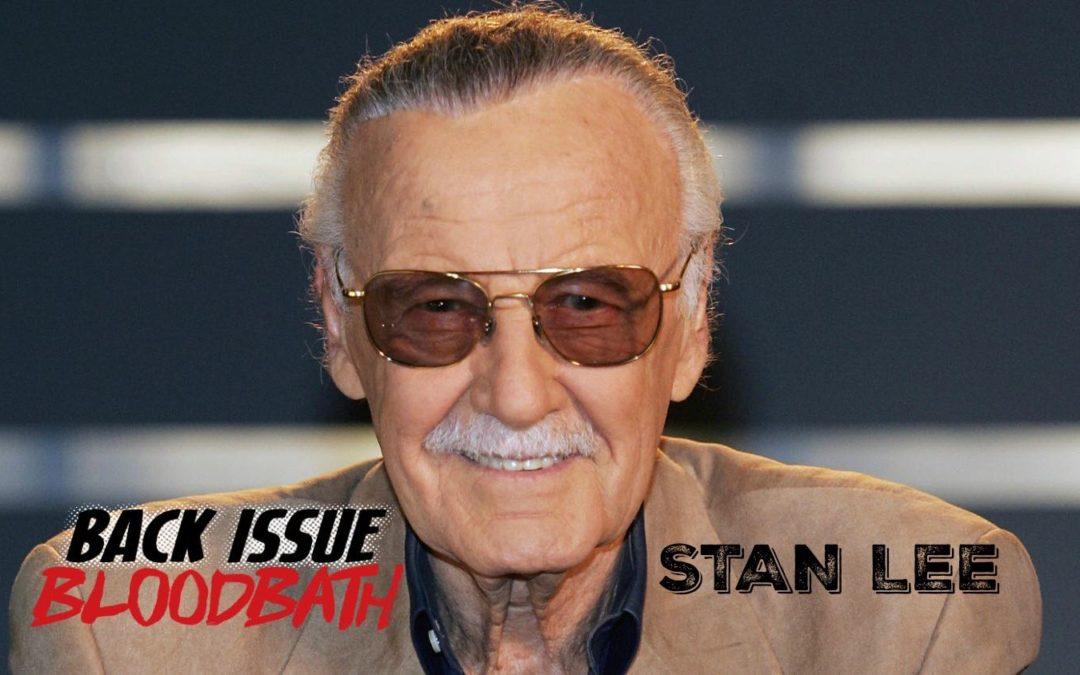 Back Issue Bloodbath Episode 114: Stan Lee