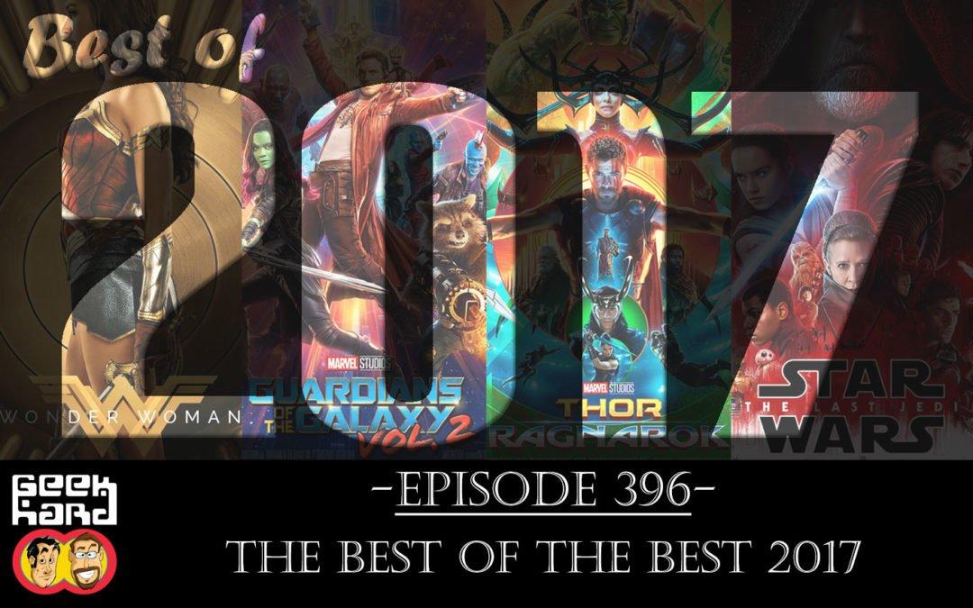 Geek Hard: Episode 396 – The Best of the Best 2017