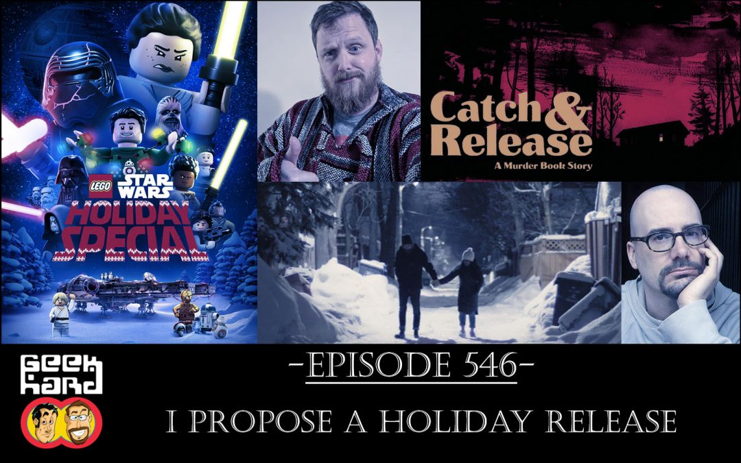 Geek Hard: Episode 546 – I Propose a Holiday Release