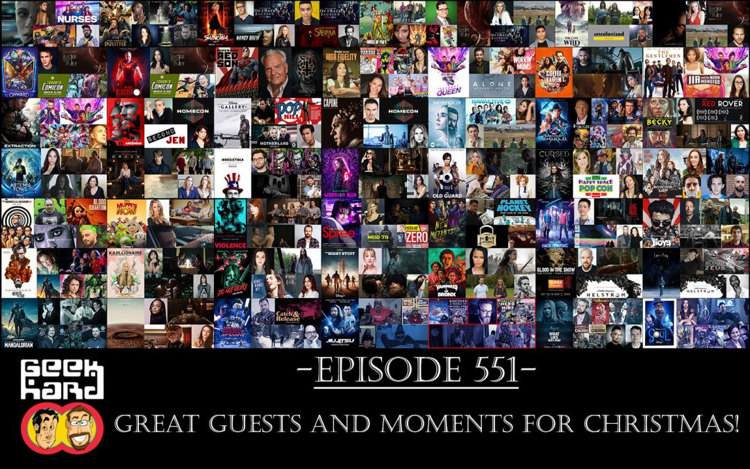 Geek Hard: Episode 551 – Great Guests and Moments for Christmas!