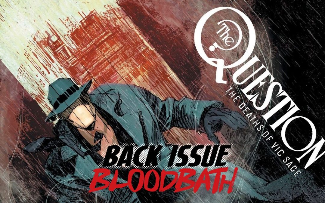 Back Issue Bloodbath Episode 272: The Question – The Deaths of Vic Sage