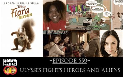 Geek Hard: Episode 559 – Ulysses Fights Heroes and Aliens