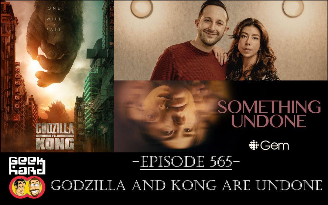 Geek Hard: Episode 565 – Godzilla and Kong Are Undone