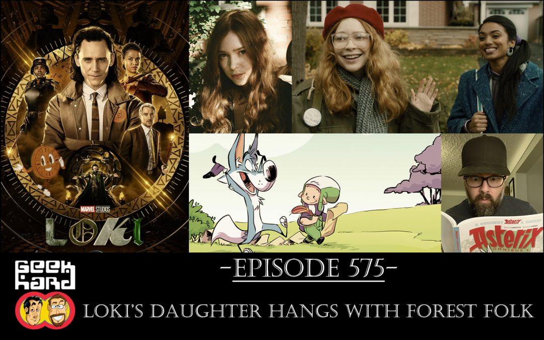 Geek Hard: Episode 575 – Loki's Daughter hangs with Forest Folk