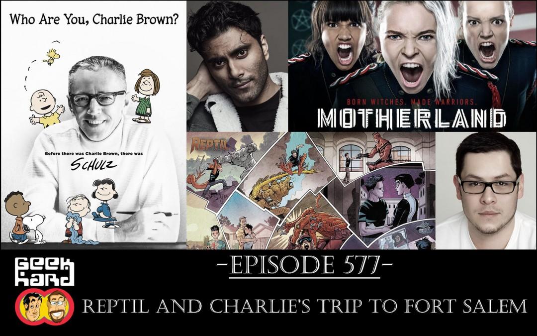 Geek Hard: Episode 577 – Reptil and Charlie's Trip to Fort Salem